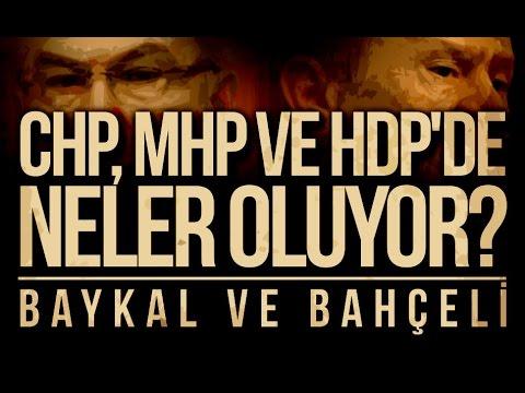 CHP, MHP ve HDP'de Neler Oluyor? : Baykal ve Bahçeli