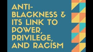 Anti-Blackness & Its Link to Racism, Privilege, and Power, Part IV