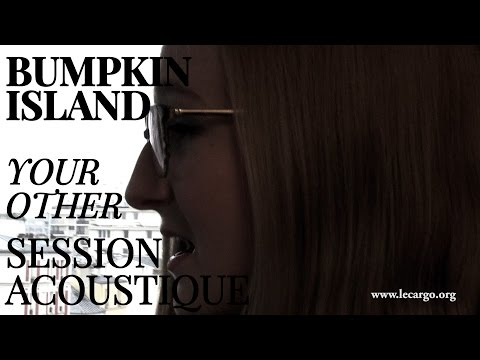 #862 Bumpkin Island - Your other (Session Acoustique)