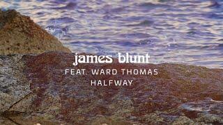 James Blunt Halfway feat Ward Thomas