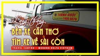 Lang thang BẾN XE CẦN THƠ TÌM XE VỀ SÀI GÒN   Travel Cantho   Mekong Delta Vietnam