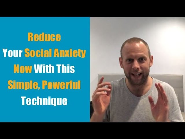 Reduce Your Social Anxiety Now With This Simple, Powerful Technique