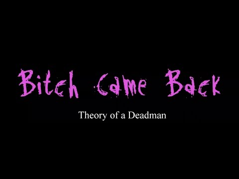 Bitch Came Back - Theory of a Deadman ( lyrics ) from YouTube · Duration:  3 minutes 40 seconds