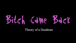 Bitch Came Back Theory Of A Deadman