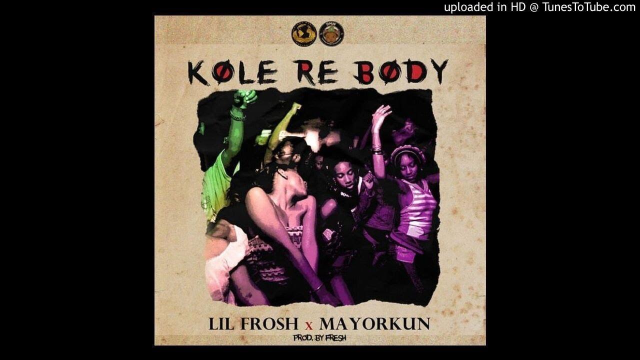 Download Lil Frosh Ft Mayorkun – Kole Re Body