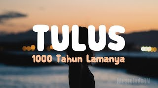Tulus - 1000 Tahun Lamanya (Lirik)