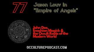 77. Jason Louv // John Dee, Enochian Magick & the Occult Roots of the Modern World