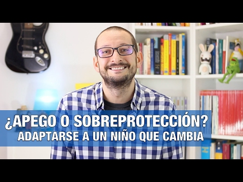 ¿Apego o sobreprotección?: Cómo adaptarse a un niño que cambia