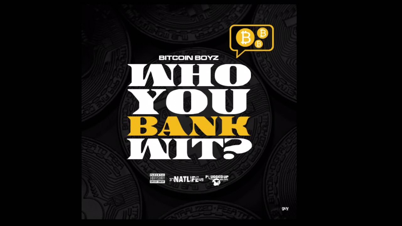 Design Bank Wit.Bitcoin Boyz Who Ya Bank Wit