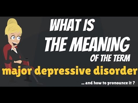 What is MAJOR DEPRESSIVE DISORDER? What does MAJOR DEPRESSIVE DISORDER mean?