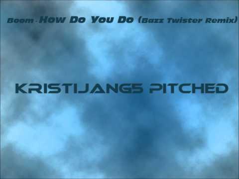 Boom - How Do You Do (Bazz Twister Remix) KristijanG5 pitch