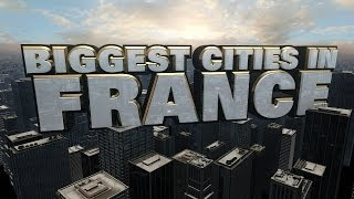 Top Ten Biggest Cities in France 2014