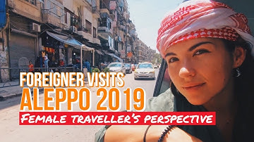 ALEPPO, SYRIA | What's It Like to Be a Tourist in ALEPPO in 2019?