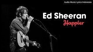 Ed Sheeran - Happier | Lirik Terjemahan Indonesia
