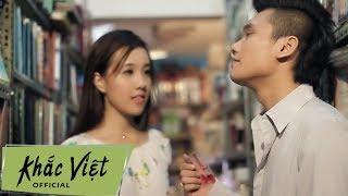 KHẮC VIỆT - Anh Khác Hay Em Khác [Official]