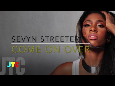 Sevyn Streeter - Come On Over (Lyrics)