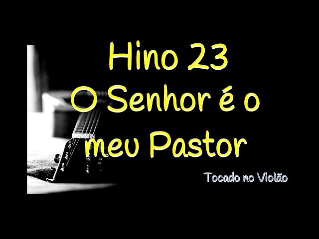 Hino 23 O Senhor é o meu Pastor