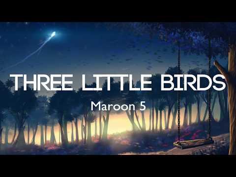 Maroon 5 - Three Little Birds (Lyrics/Lyrics Video)