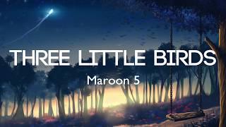 Download Maroon 5 - Three Little Birds (Lyrics/Lyrics Video) Mp3