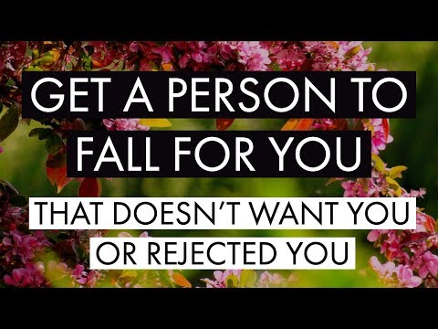 GET A PERSON TO FALL FOR YOU (that Doesn't Want You Or Rejected You!) - Law Of Attraction