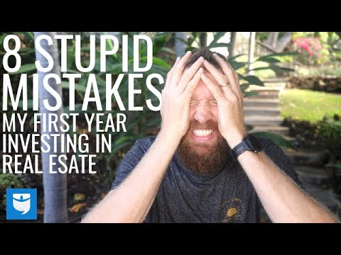 8 Stupid Mistakes My First Year Investing In Real Estate