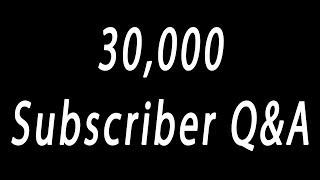30,000 Subscriber Q&A Special