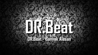 DR.Beat - Banyak Alasan
