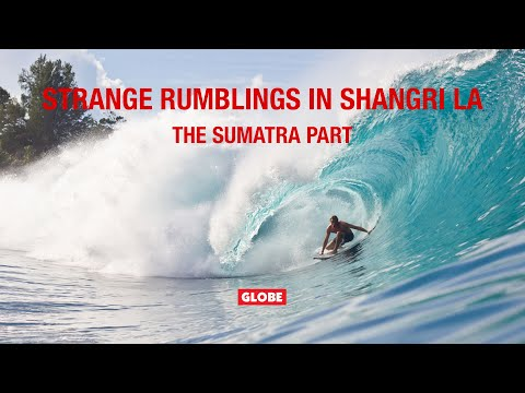 STRANGE RUMBLINGS IN SHANGRI LA: THE SUMATRA PART | GLOBE BRAND