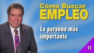 Cómo Buscar Empleo 12 - La Persona Más Importante