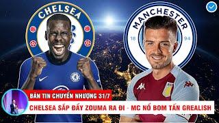 BẢN TIN CHUYỂN NHƯỢNG 31/7 | Chelsea sắp đẩy mỹ nam Zouma ra đi – Man City quyết nổ bom tấn Grealish