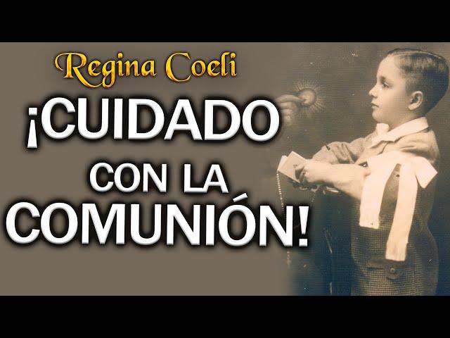 REGINA COELI. ¡CUIDADO con la COMUNIÓN!