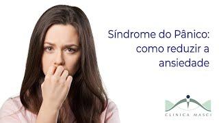Síndrome do Pânico: como reduzir a ansiedade exagerada