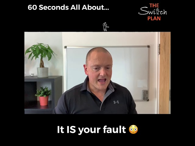 It IS your fault