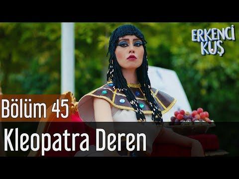 Erkenci Kuş 45. Bölüm - Kleopatra Deren