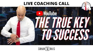 THE TRUE KEY TO SUCCESS - LIVE COACHING - SHAAN RAIS