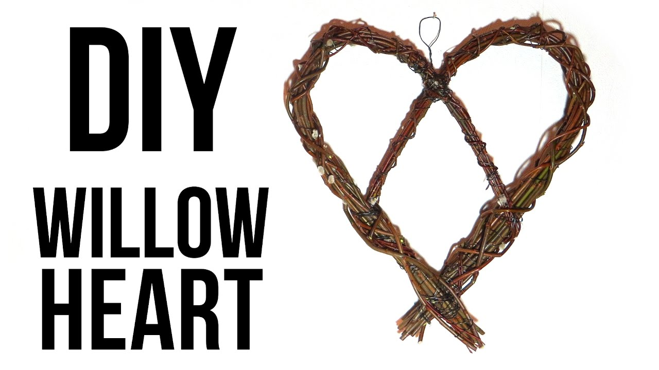 How to Make a Willow Heart || DIY Willow Wreath - YouTube