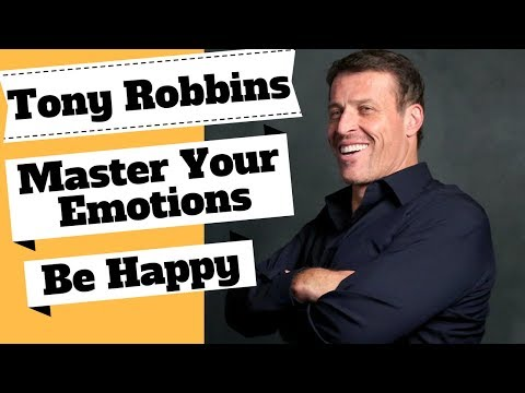 Tony Robbins Master Your Emotions & Build Quality Relationships. How to Always Be Happy!