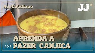 Aprenda a fazer uma deliciosa Canjica
