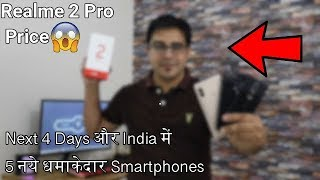 Realme 2 Pro Price,Moto One Power @ 15000,,Mi Max 3 I अगले 4 दिन और 5 नये धमाकेदार Smartphones