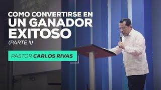 Cómo convertirse en un ganador exitoso (Parte 2) - Pastor Carlos Rivas
