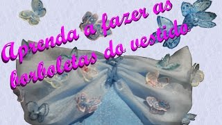 DIY-Fantasia Cinderela Nova – parte 3 – Como fazer as borboletas