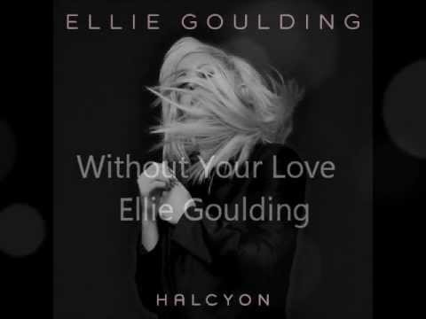 Ellie Goulding  Without Your Love Audio