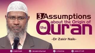 3 ASSUMPTIONS ABOUT THE ORIGIN OF THE QUR'AN - DR ZAKIR NAIK
