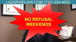 NO REFUSAL WEEKENDS IN HOUSTON TEXAS - Attorney Dan Lazarine