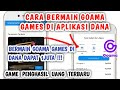CARA BERMAIN GOAMA GAMES DI APLIKASI DANA   GAME PENGHASIL UANG 2021