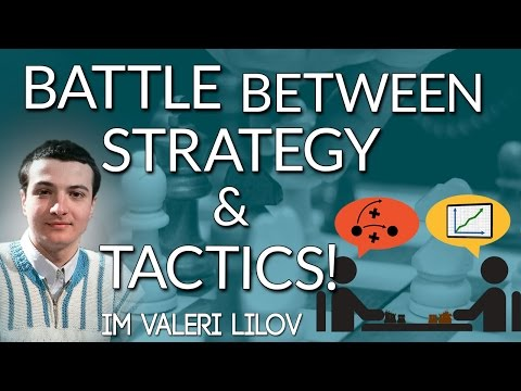 The Battle Between Chess Strategy and Tactics! IM Valeri Lilov (Webinar Replay)