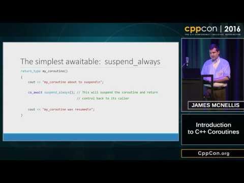 "CppCon 2016: James McNellis ""Introduction to C++ Coroutines"""