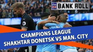 Shakhtar Donetsk vs Manchester City | Champions League Football Match Predictions | 23/10/18