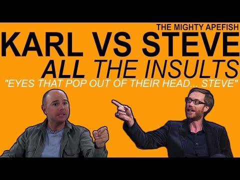 KARL VS STEVE  ALL THE INSULTS