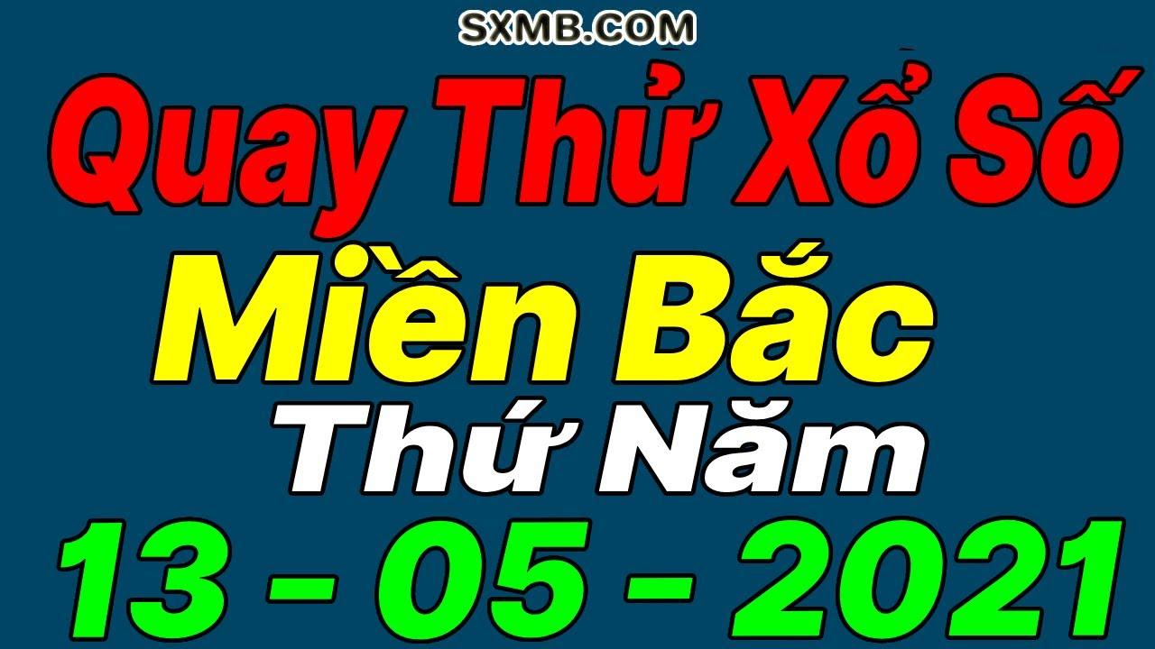 Quay thử XSMB 13/05/2021, Dự đoán quay thử xổ số Miền Bắc Thứ 5 ngày 13 tháng 05 năm 2021